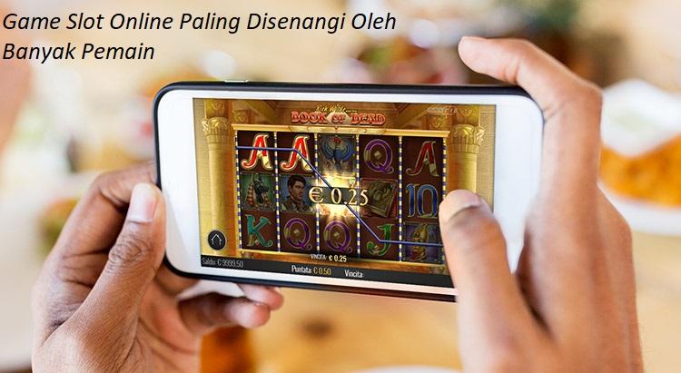 Game Slot Online Paling Disenangi Oleh Banyak Pemain